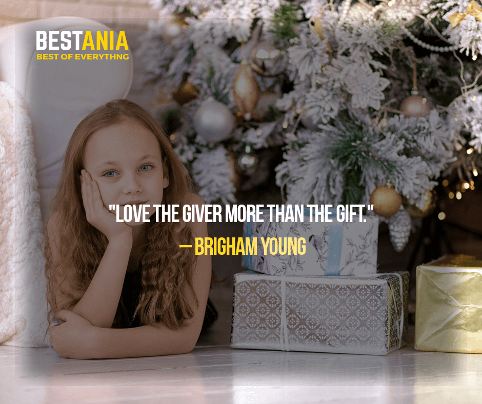 """LOVE THE GIVER MORE THAN THE GIFT.""  – BRIGHAM YOUNG"