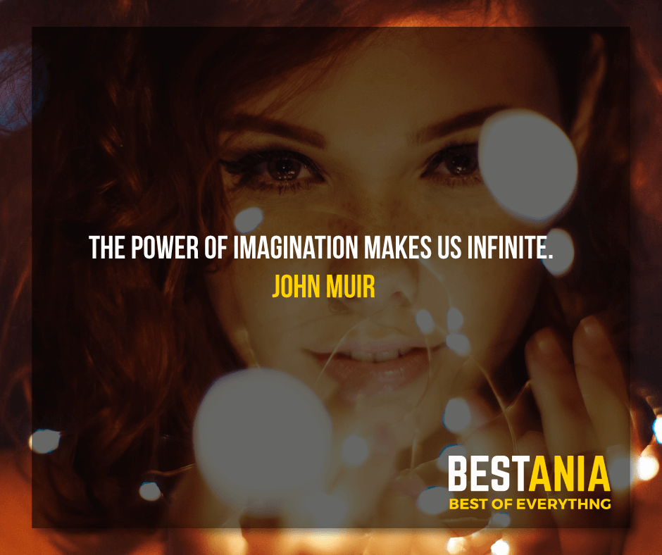 """THE POWER OF IMAGINATION MAKES US INFINITE.""  JOHN MUIR"