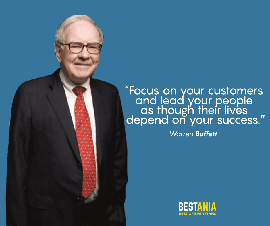 """focus on your customers and lead your people as thought their lives depend on your success."" Warren buffett"