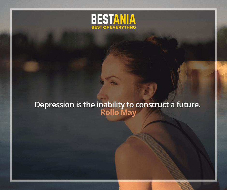 Depression is the inability to construct a future. Rollo May