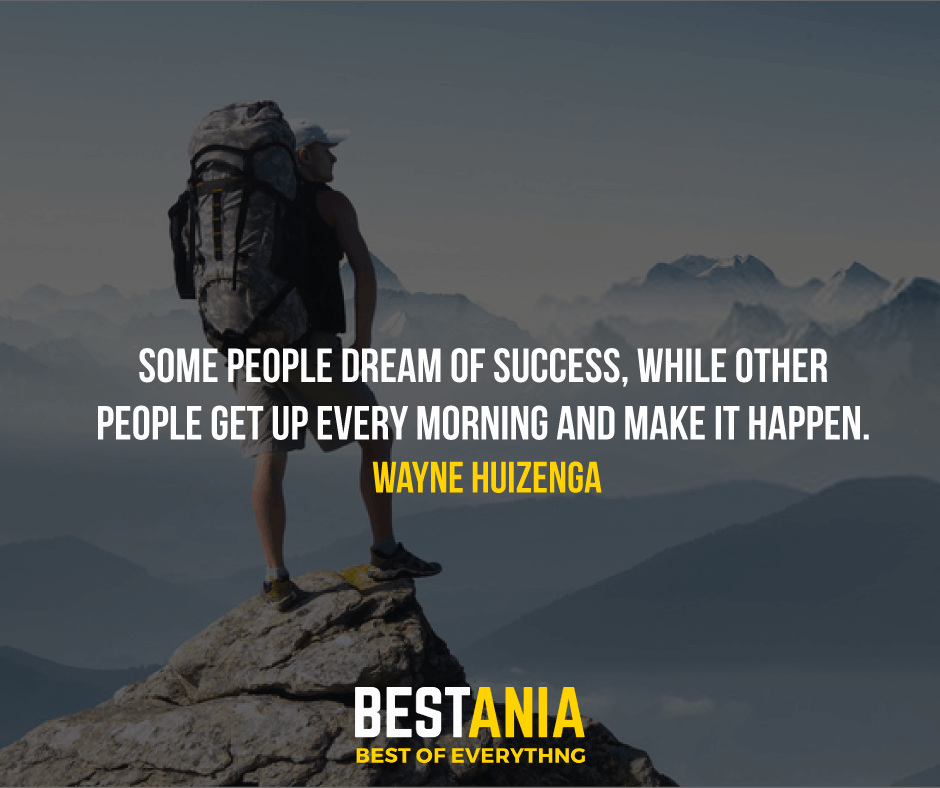 """SOME PEOPLE DREAM OF SUCCESS, WHILE OTHER PEOPLE GET UP EVERY MORNING AND MAKE IT HAPPEN.""  WAYNE HUIZENGA"
