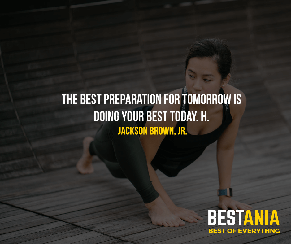 """THE BEST PREPARATION FOR TOMORROW IS DOING YOUR BEST TODAY.""  H. JACKSON BROWN, JR."