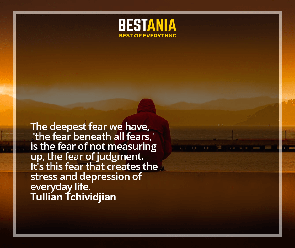 The deepest fear we have, 'the fear beneath all fears,' is the fear of not measuring up, the fear of judgment. It's this fear that creates the stress and depression of everyday life. Tullian Tchividjian