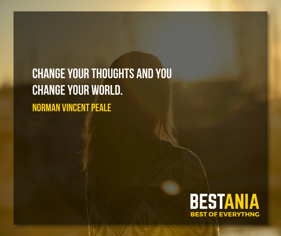 """CHANGE YOUR THOUGHTS AND YOU CHANGE YOUR WORLD.""  NORMAN VINCENT PEALE"