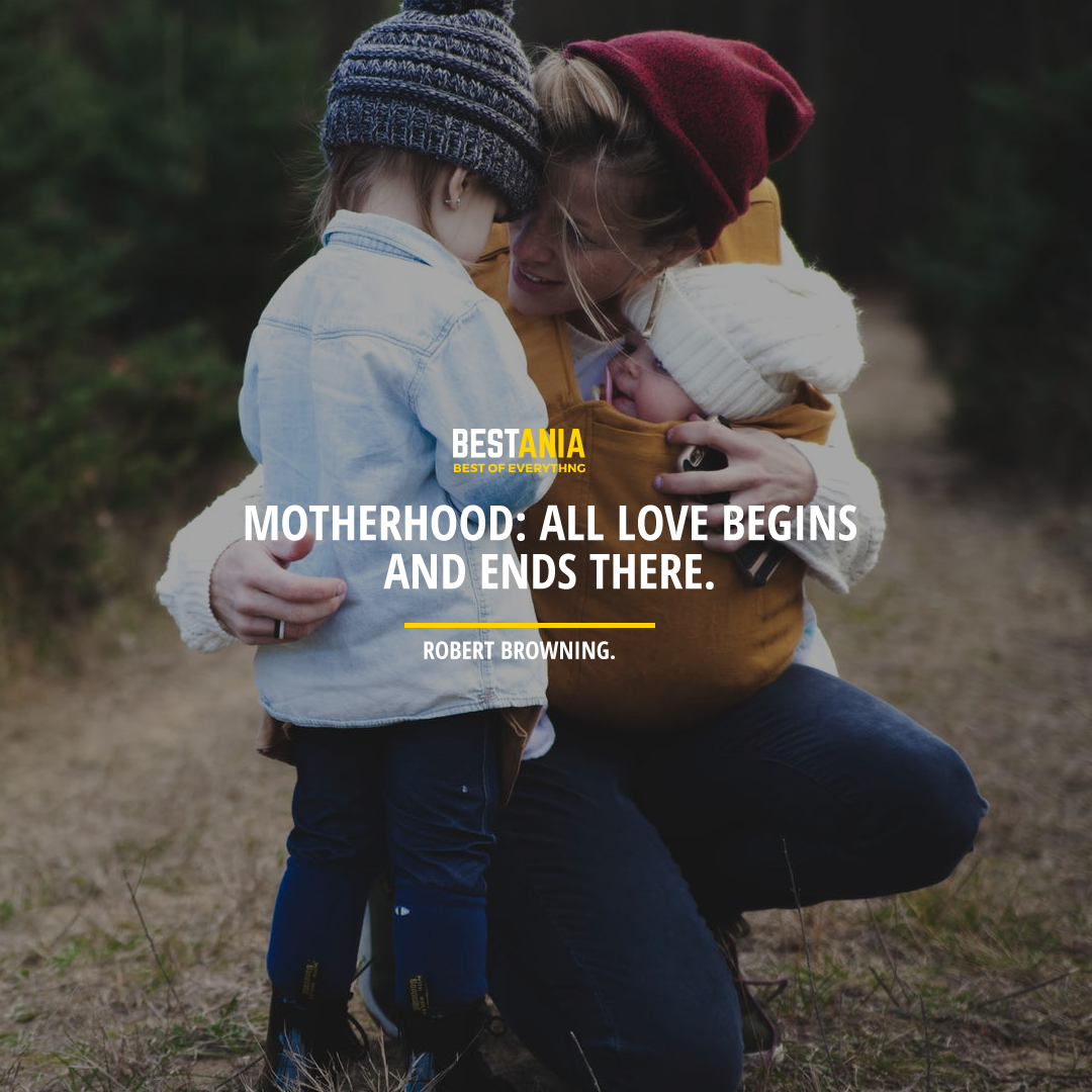 """""""MOTHERHOOD: ALL LOVE BEGINS AND ENDS THERE."""" ROBERT BROWNING."""