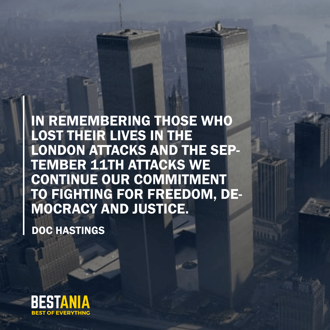 """IN REMEMBERING THOSE WHO LOST THEIR LIVES IN THE LONDON ATTACKS AND THE SEPTEMBER 11TH ATTACKS WE CONTINUE OUR COMMITMENT TO FIGHTING FOR FREEDOM, DEMOCRACY, AND JUSTICE."" DOC HASTINGS"