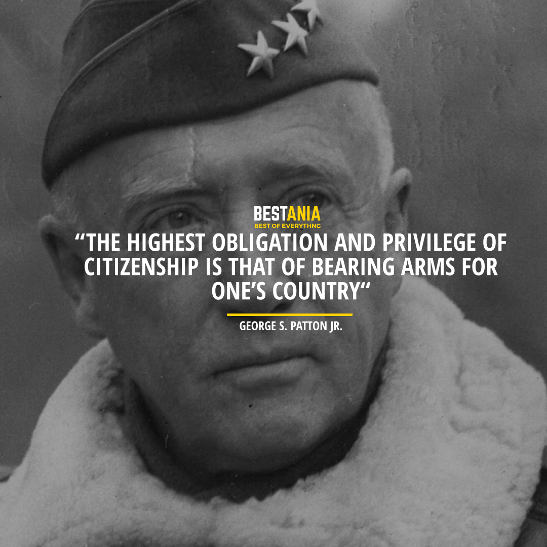 """THE HIGHEST OBLIGATION AND PRIVILEGE OF CITIZENSHIP IS THAT OF BEARING ARMS FOR ONE'S COUNTRY"" GEORGE S. PATTON JR."