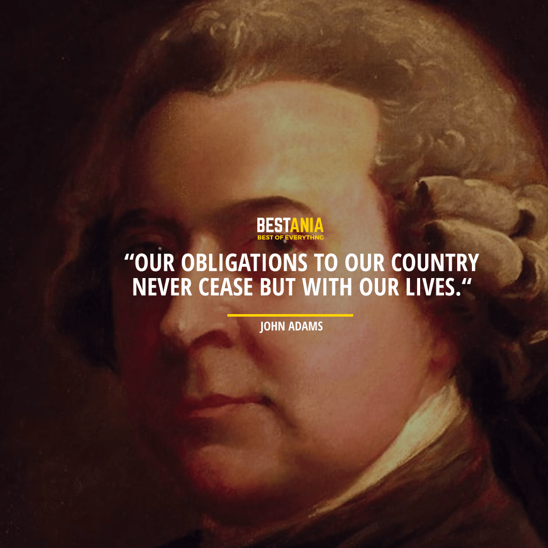 """OUR OBLIGATIONS TO OUR COUNTRY NEVER CEASE BUT WITH OUR LIVES."" JOHN ADAMS"