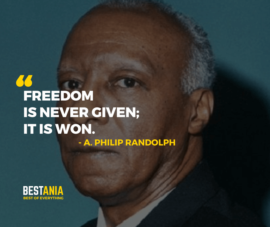 """FREEDOM IS NEVER GIVEN; IT IS WON."" PHILIP RANDOLPH"