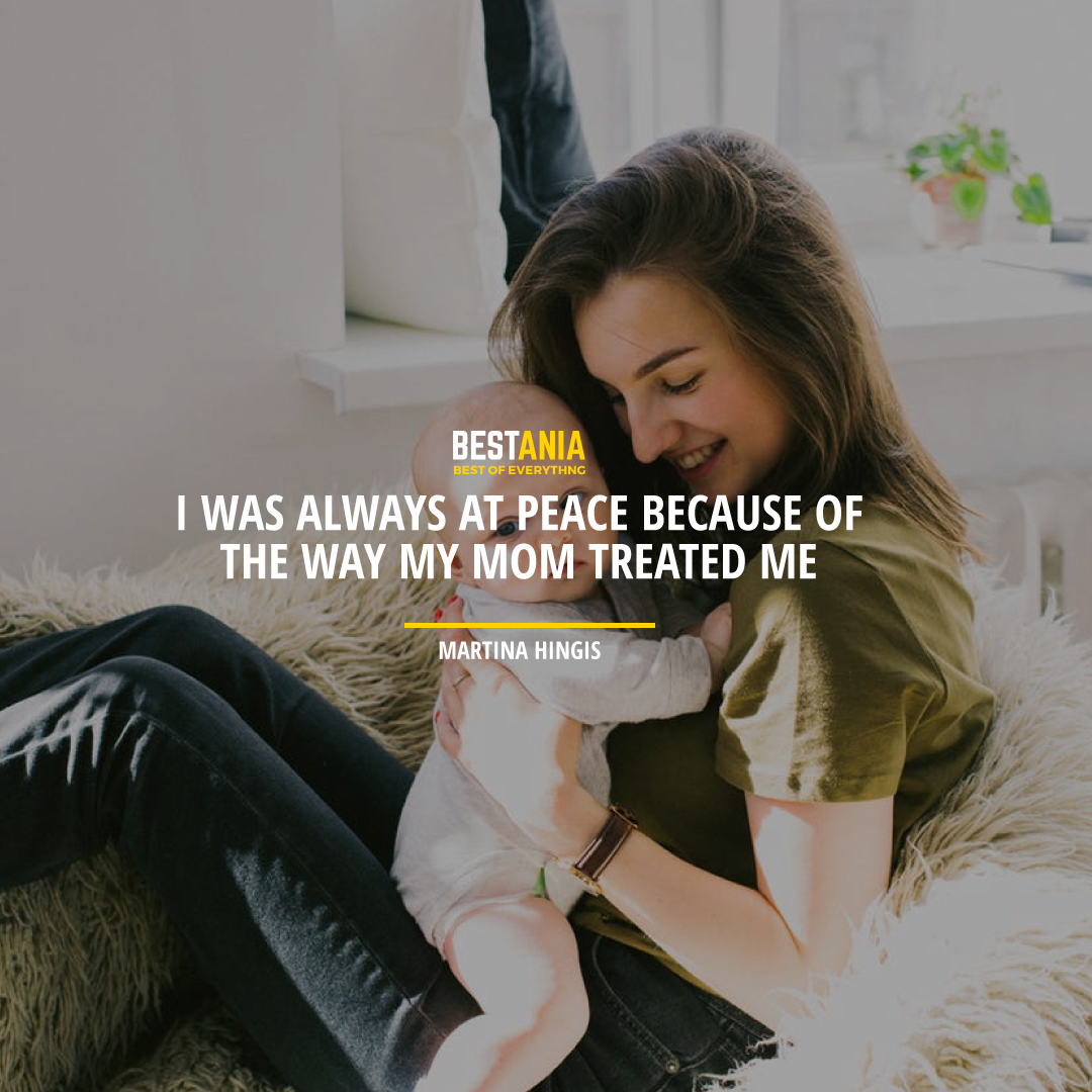 """I WAS ALWAYS AT PEACE BECAUSE OF THE WAY MY MOM TREATED ME."" MARTINA HINGIS"