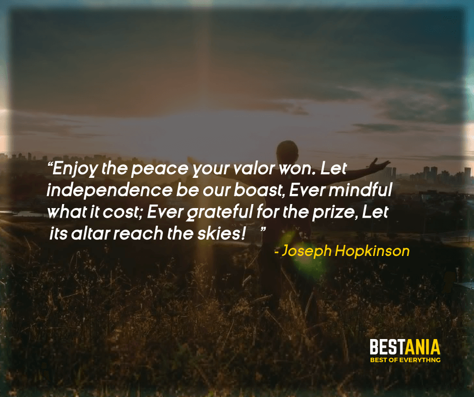"""""""ENJOY THE PEACE YOUR VALOR WON. LET INDEPENDENCE BE OUR BOAST, EVER MINDFUL WHAT IT COST; EVER GRATEFUL FOR THE PRIZE, LET ITS ALTAR REACH THE SKIES! JOSEPH HOPKINSON"""