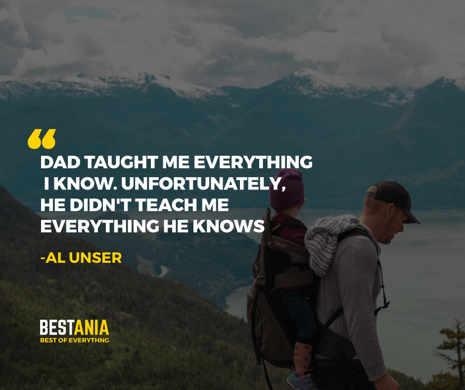 """""""DAD TAUGHT ME EVERYTHING I KNOW. UNFORTUNATELY, HE DIDN'T TEACH ME EVERYTHING HE KNOWS."""" AL UNSER"""