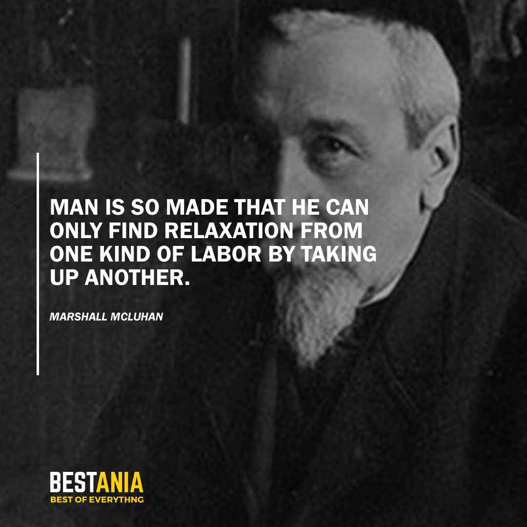 """MAN IS SO MADE THAT HE CAN ONLY FIND RELAXATION FROM ONE KIND OF LABOR BY TAKING UP ANOTHER.""  ANATOLE FRANCE"