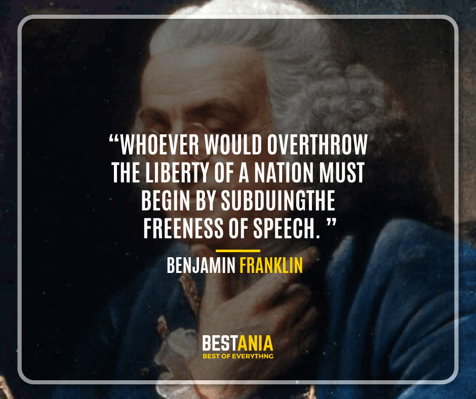 """WHOEVER WOULD OVERTHROW THE LIBERTY OF A NATION MUST BEGIN BY SUBDUING THE FREENESS OF SPEECH."" BENJAMIN FRANKLIN"