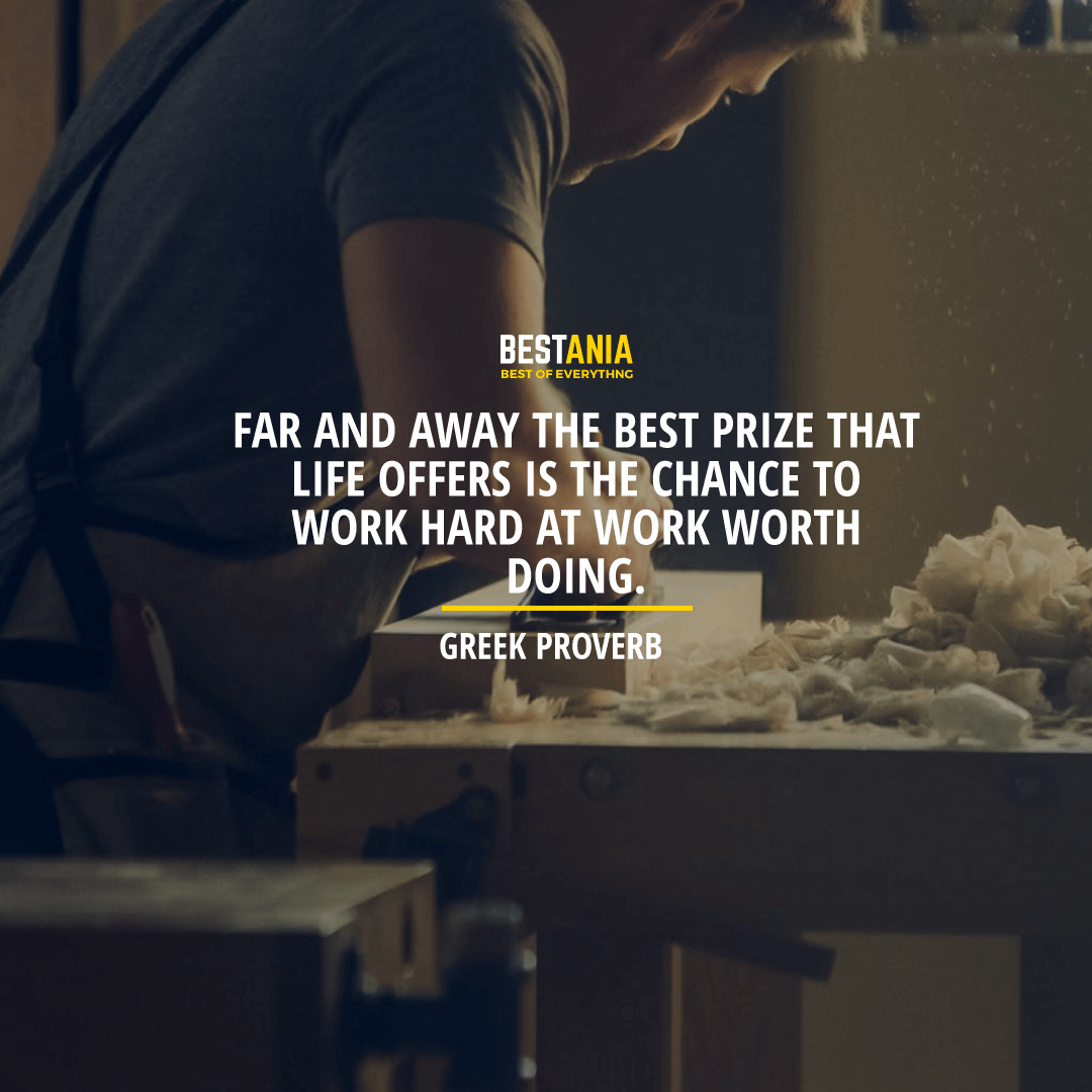 """FAR AND AWAY THE BEST PRIZE THAT LIFE OFFERS IS THE CHANCE TO WORK HARD AT WORK WORTH DOING.""   – THOMAS JEFFERSON"
