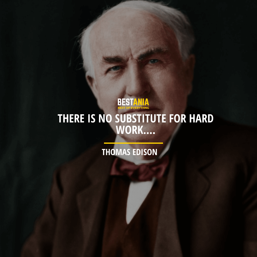 """THERE IS NO SUBSTITUTE FOR HARD WORK""  THOMAS EDISON"