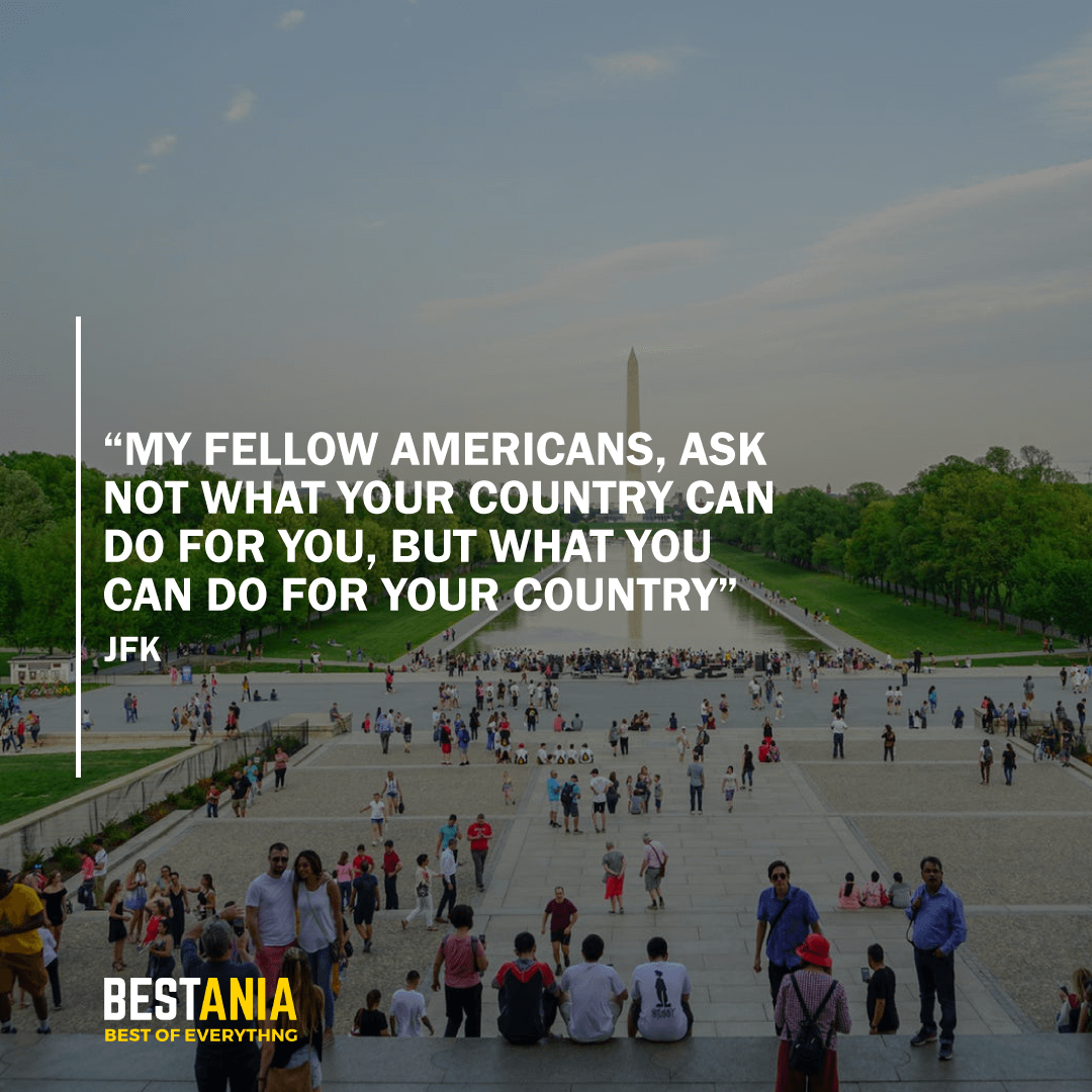 """MY FELLOW AMERICANS, ASK NOT WHAT YOUR COUNTRY CAN DO FOR YOU, BUT WHAT YOU CAN DO FOR YOUR COUNTRY"" JFK"