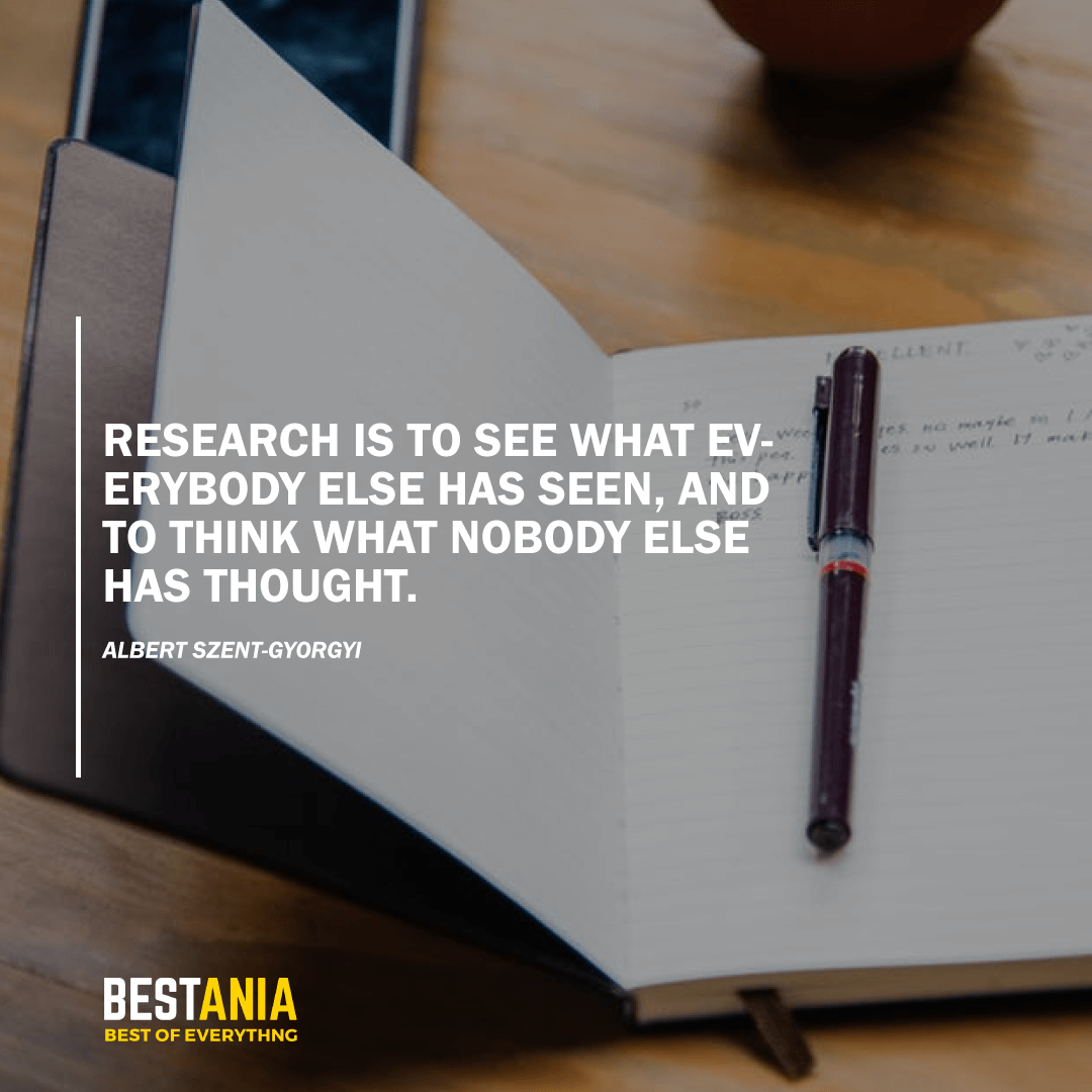 """RESEARCH IS TO SEE WHAT EVERYBODY ELSE HAS SEEN, AND TO THINK WHAT NOBODY ELSE HAS THOUGHT."" ALBERT SZENT-GYORGYI"