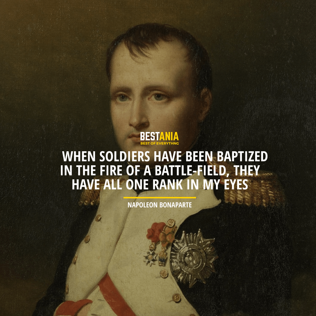"""WHEN SOLDIERS HAVE BEEN BAPTIZED IN THE FIRE OF A BATTLE-FIELD, THEY HAVE ALL ONE RANK IN MY EYES.""  NAPOLEON BONAPARTE"