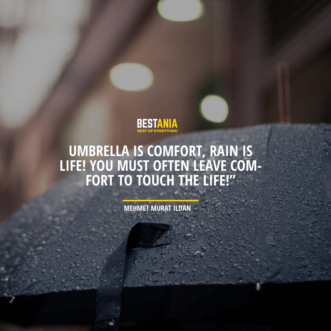 """UMBRELLA IS A COMFORT, RAIN IS LIFE! YOU MUST OFTEN LEAVE COMFORT TO TOUCH THE LIFE!"" ―MEHMET MURAT ILDAN"