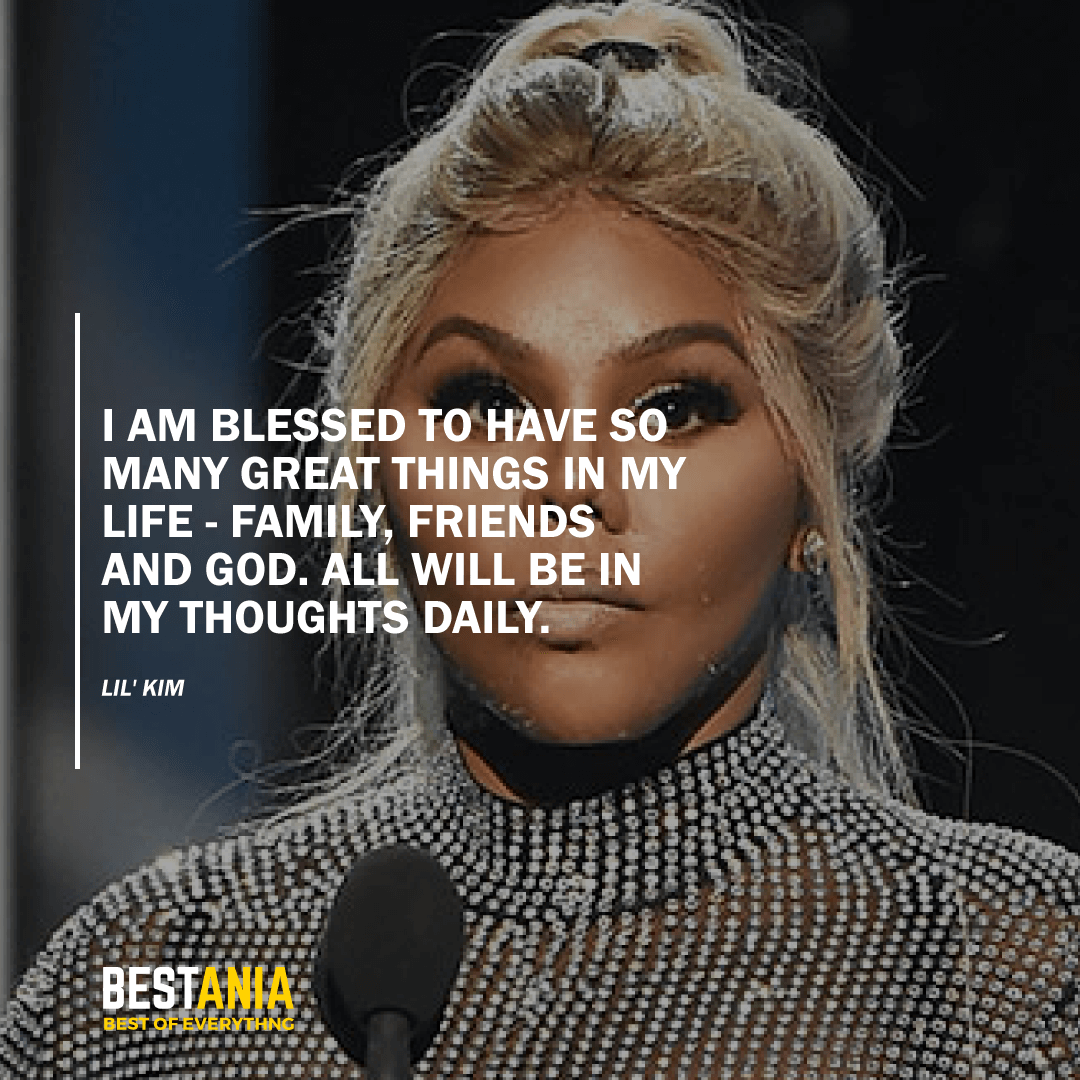 """""""I AM BLESSED TO HAVE SO MANY GREAT THINGS IN MY LIFE - FAMILY, FRIENDS AND GOD. ALL WILL BE IN MY THOUGHTS DAILY."""" LIL' KIM"""