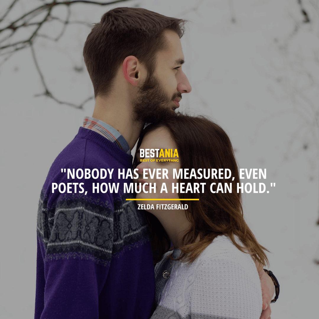 """NOBODY HAS EVER MEASURED, EVEN POETS, HOW MUCH A HEART CAN HOLD.""  ~ ZELDA FITZGERALD"
