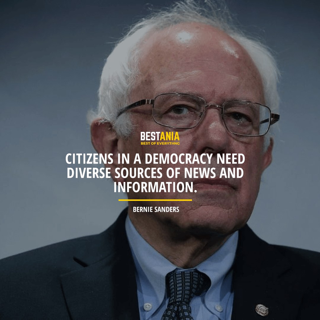 """CITIZENS IN A DEMOCRACY NEED DIVERSE SOURCES OF NEWS AND INFORMATION."" BERNIE SANDERS"