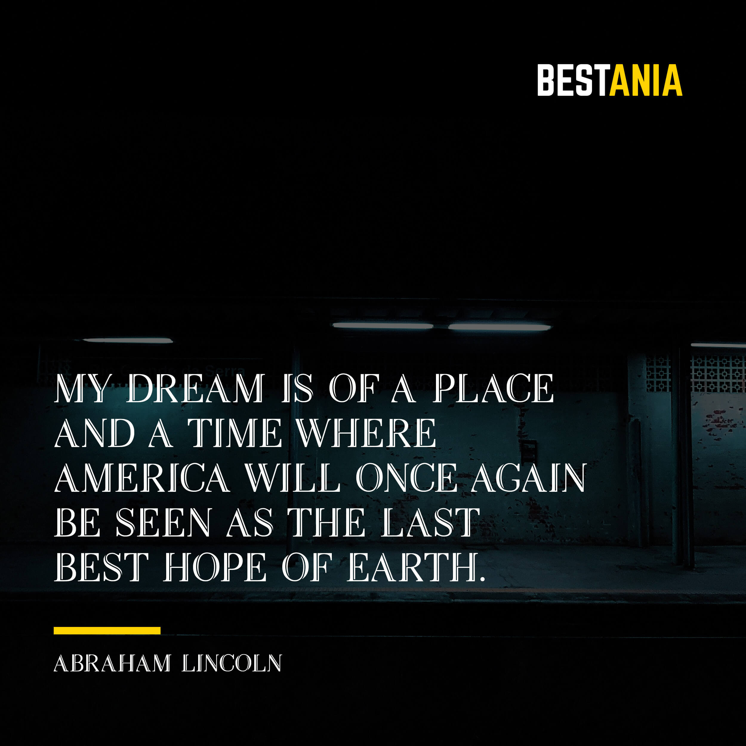 """""""MY DREAM IS OF A PLACE AND A TIME WHERE AMERICA WILL ONCE AGAIN BE SEEN AS THE LAST BEST HOPE OF EARTH."""" ABRAHAM LINCOLN"""