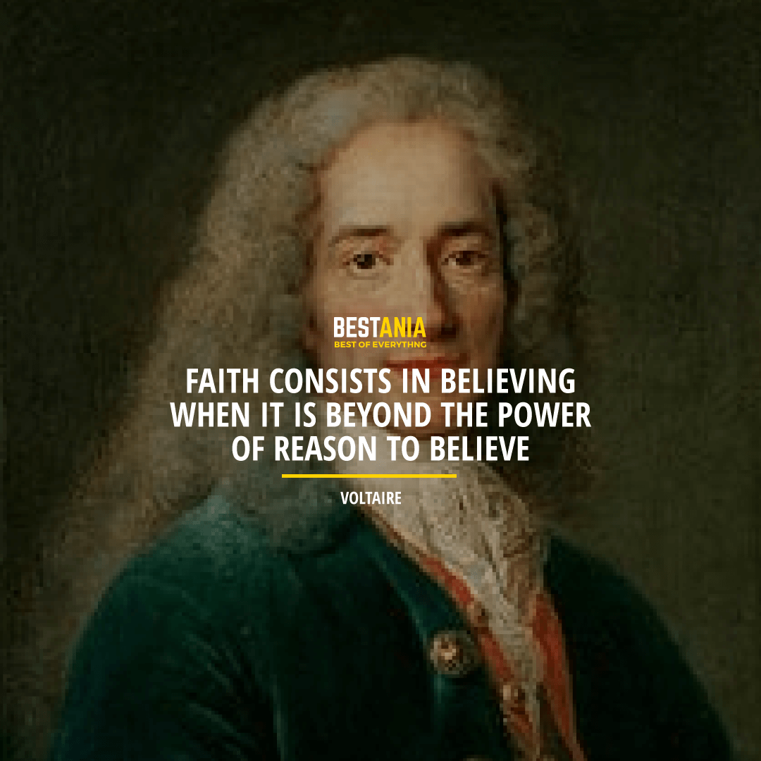 """FAITH CONSISTS IN BELIEVING WHEN IT IS BEYOND THE POWER OF REASON TO BELIEVE.""  VOLTAIRE"