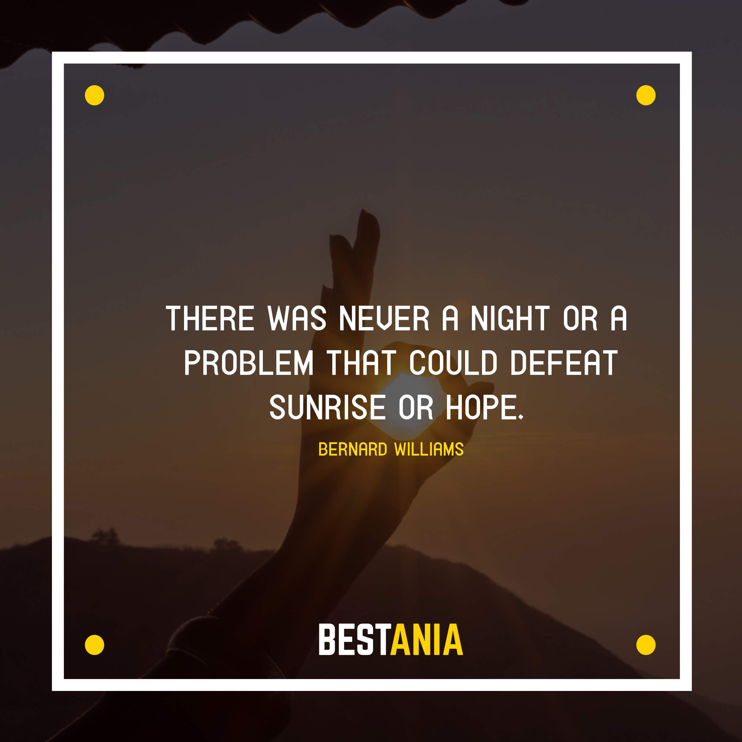 """""""THERE WAS NEVER A NIGHT OR A PROBLEM THAT COULD DEFEAT SUNRISE OR HOPE."""" BERNARD WILLIAMS"""