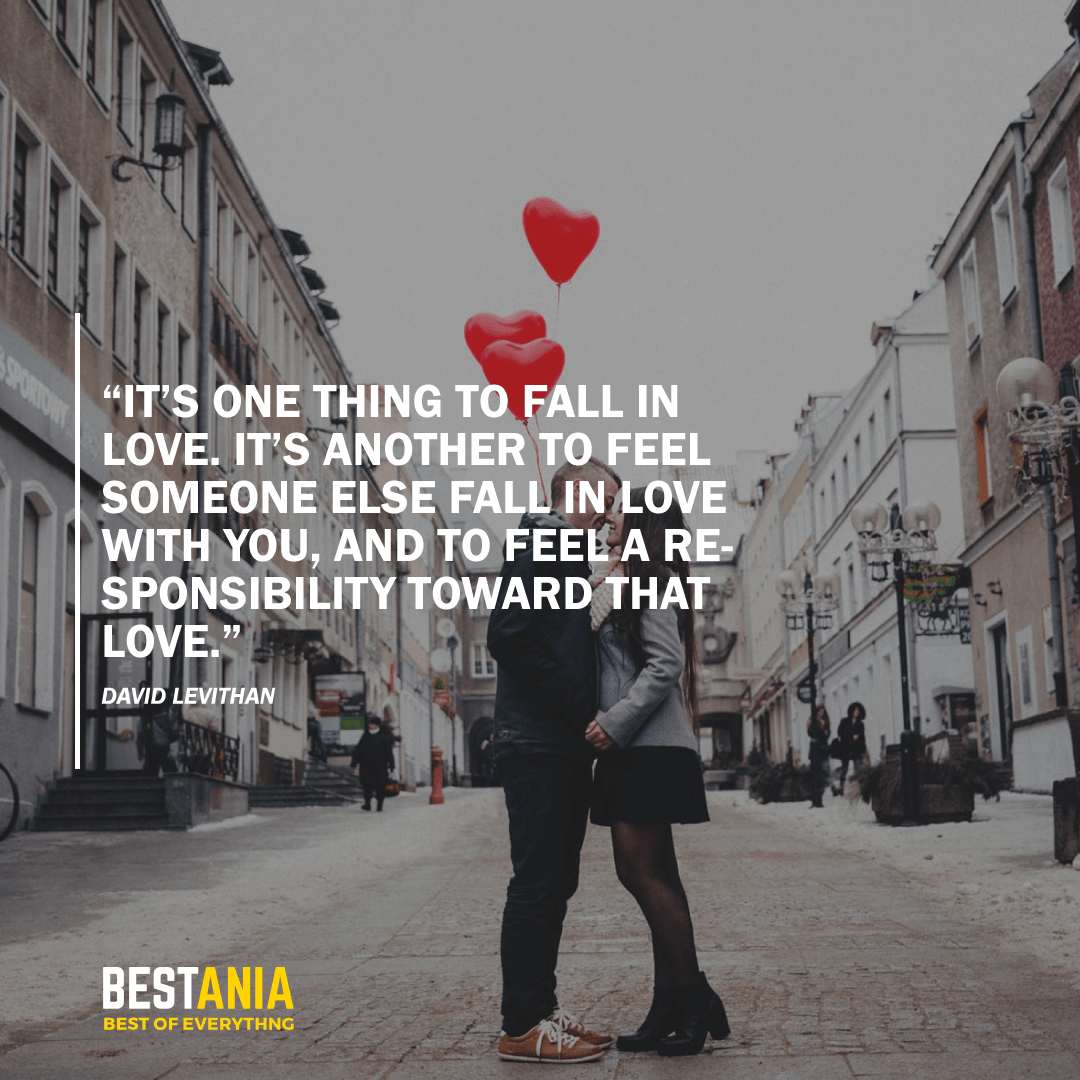 """""""IT'S ONE THING TO FALL IN LOVE. IT'S ANOTHER TO FEEL SOMEONE ELSE FALL IN LOVE WITH YOU, AND TO FEEL A RESPONSIBILITY TOWARD THAT LOVE."""" BY DAVID LEVITHAN"""