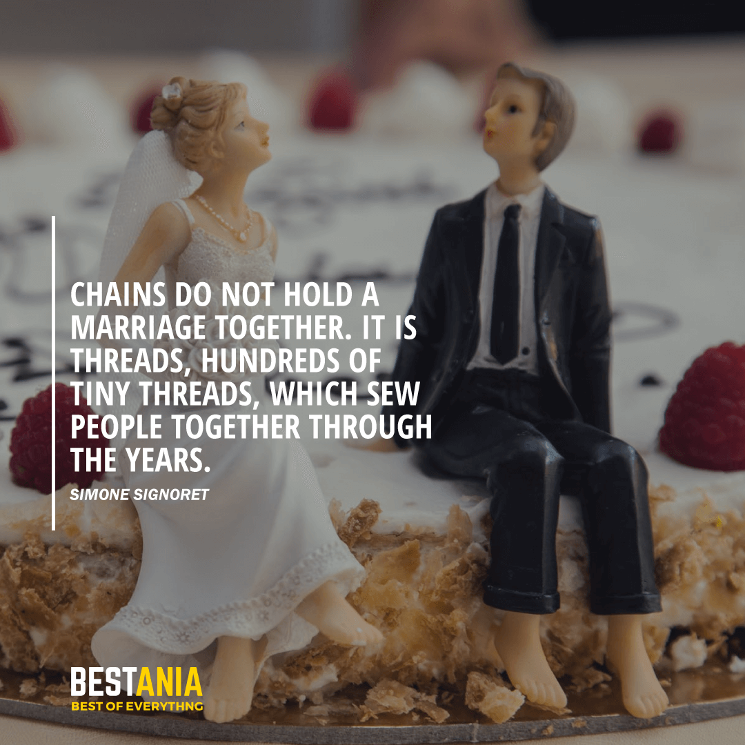 """""""CHAINS DO NOT HOLD A MARRIAGE TOGETHER. IT IS THREADS, HUNDREDS OF TINY THREADS, WHICH SEW PEOPLE TOGETHER THROUGH THE YEARS.""""  SIMONE SIGNORET"""