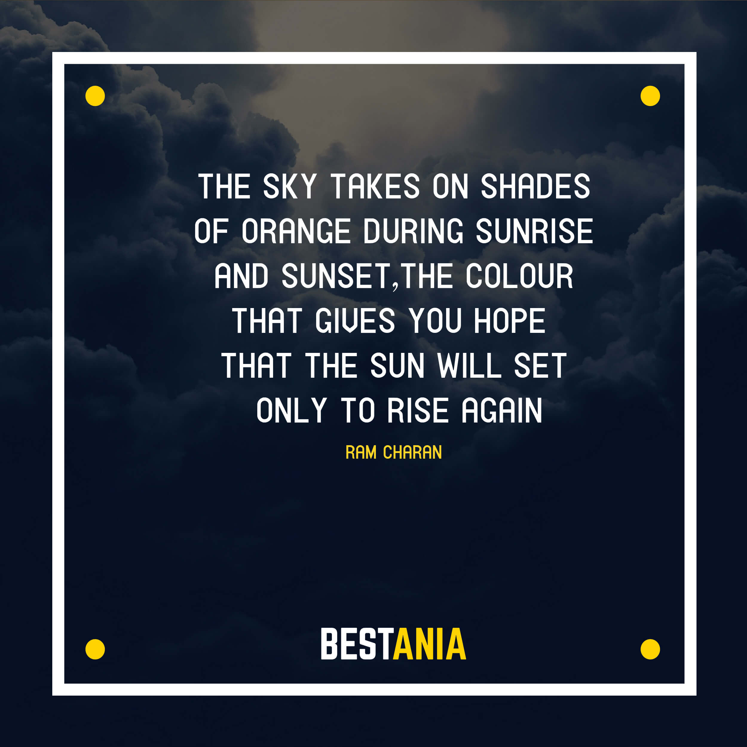 """""""THE SKY TAKES ON SHADES OF ORANGE DURING SUNRISE AND SUNSET, THE COLOUR THAT GIVES YOU HOPE THAT THE SUN WILL SET ONLY TO RISE AGAIN."""" RAM CHARAN"""