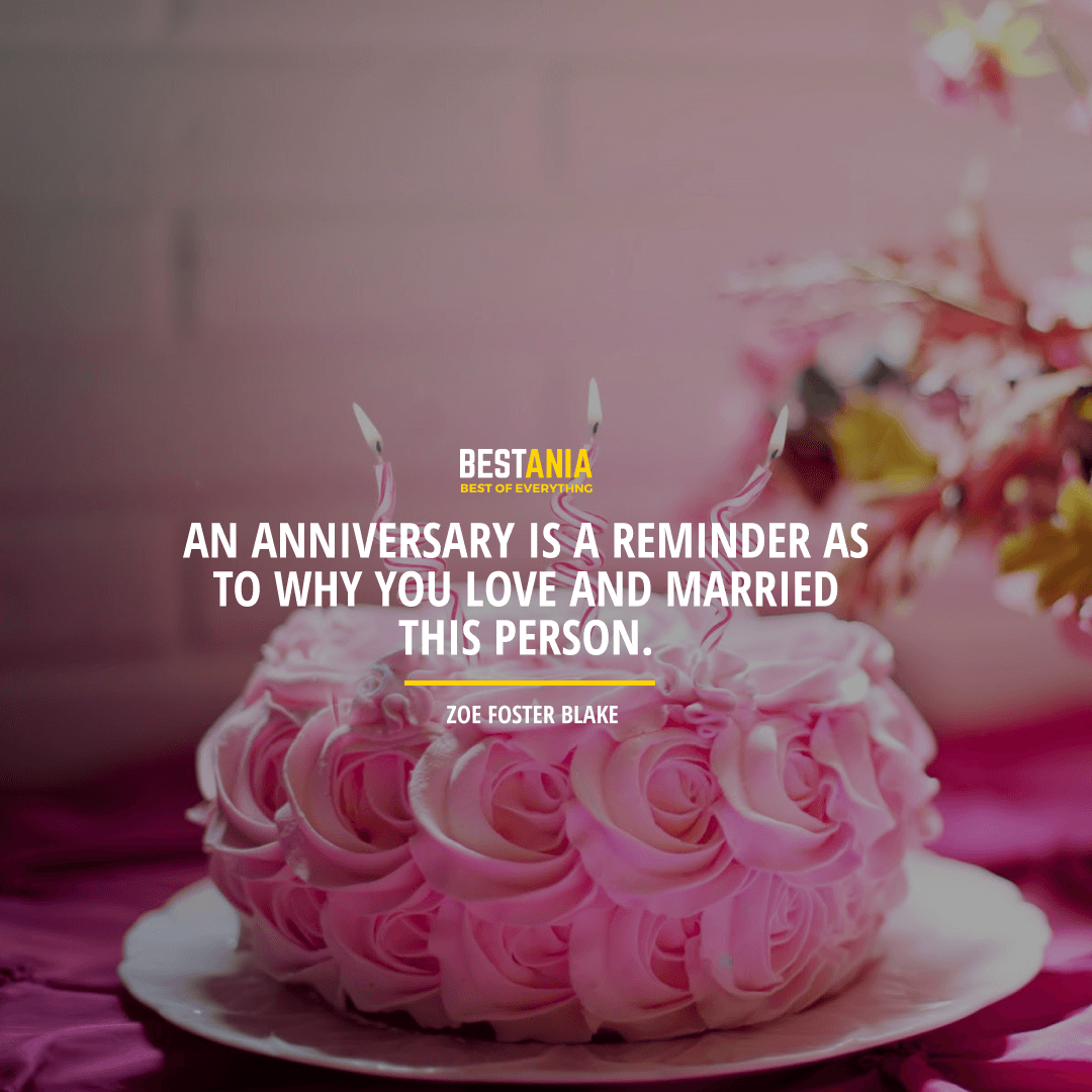"""""""AN ANNIVERSARY IS A REMINDER AS TO WHY YOU LOVE AND MARRIED THIS PERSON.""""  ZOE FOSTER BLAKE"""