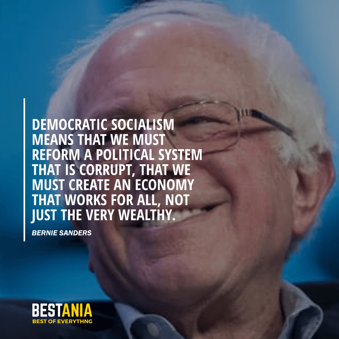 """DEMOCRATIC SOCIALISM MEANS THAT WE MUST REFORM A POLITICAL SYSTEM THAT IS CORRUPT, THAT WE MUST CREATE AN ECONOMY THAT WORKS FOR ALL, NOT JUST THE VERY WEALTHY."" BERNIE SANDERS"