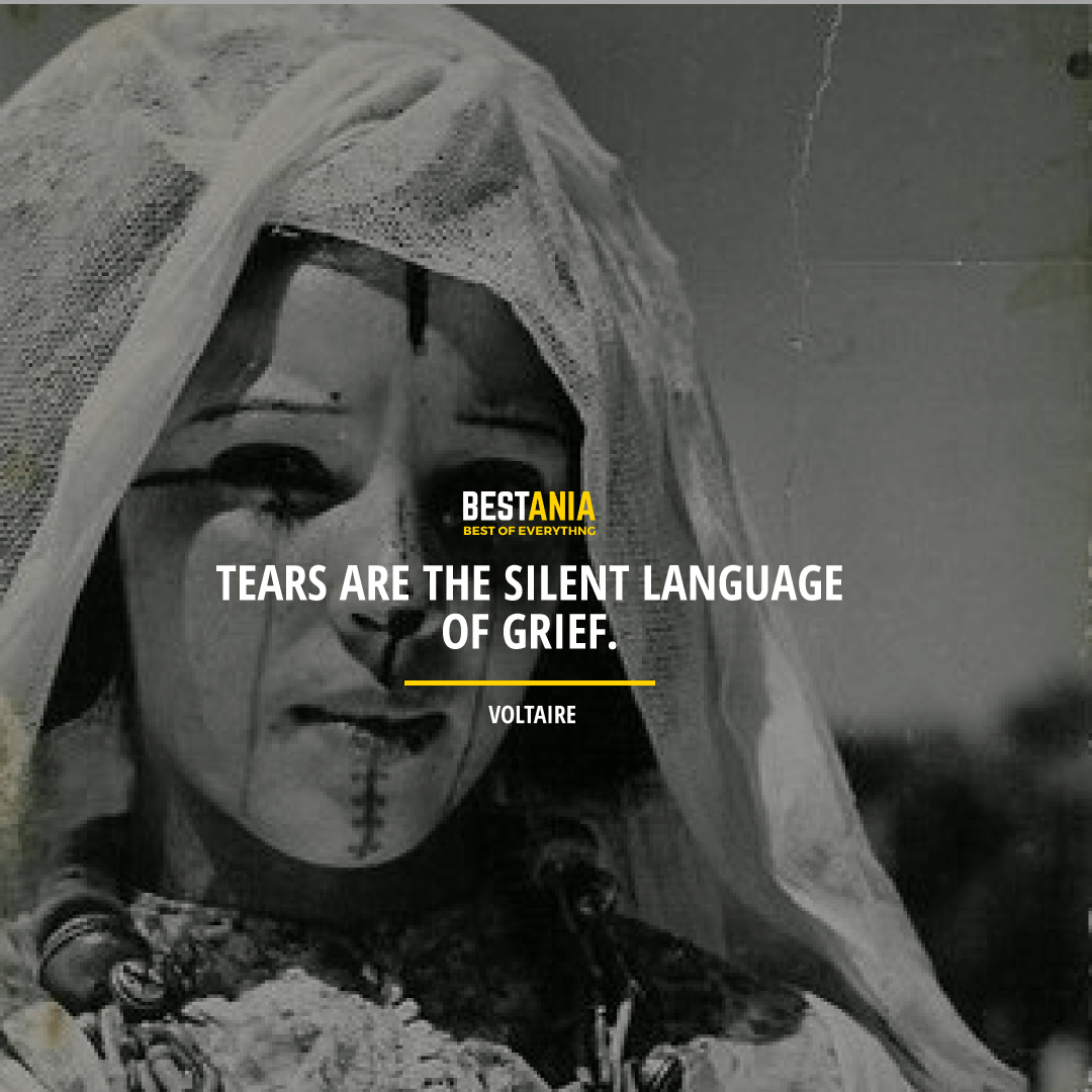 """TEARS ARE THE SILENT LANGUAGE OF GRIEF.""  VOLTAIRE"