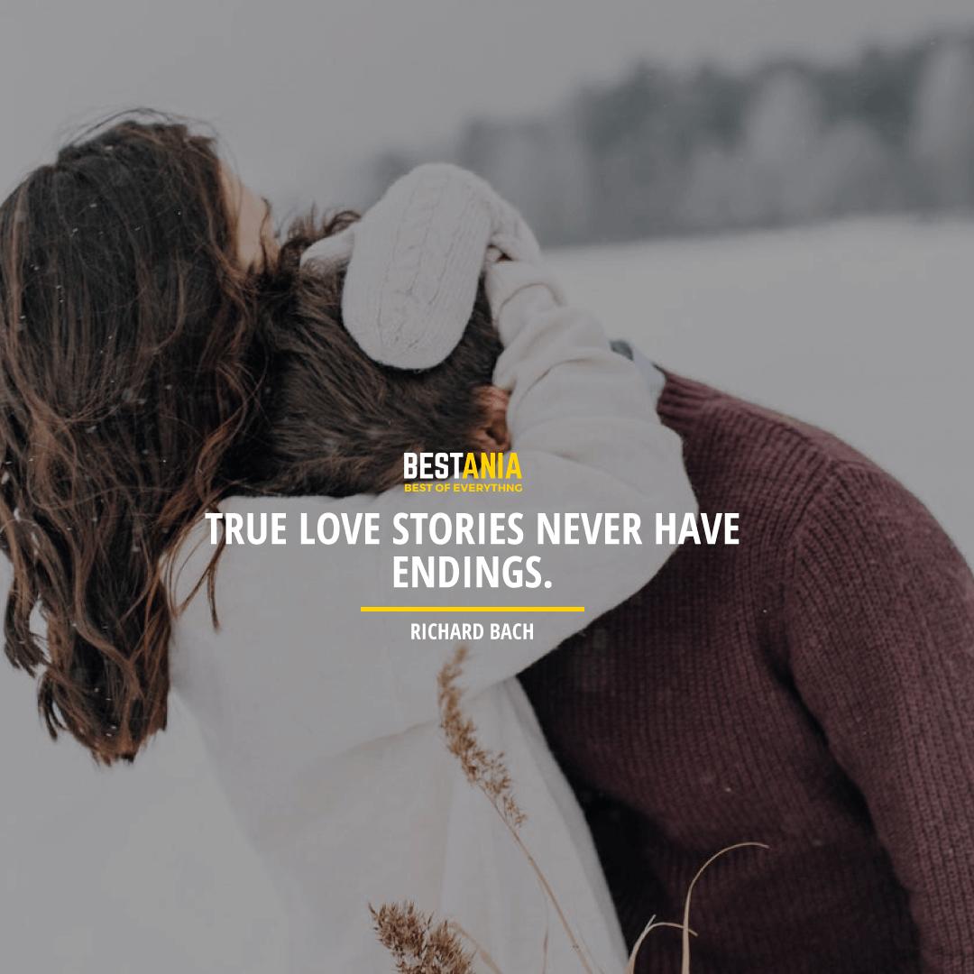 """TRUE LOVE STORIES NEVER HAVE ENDINGS."" RICHARD BACH"