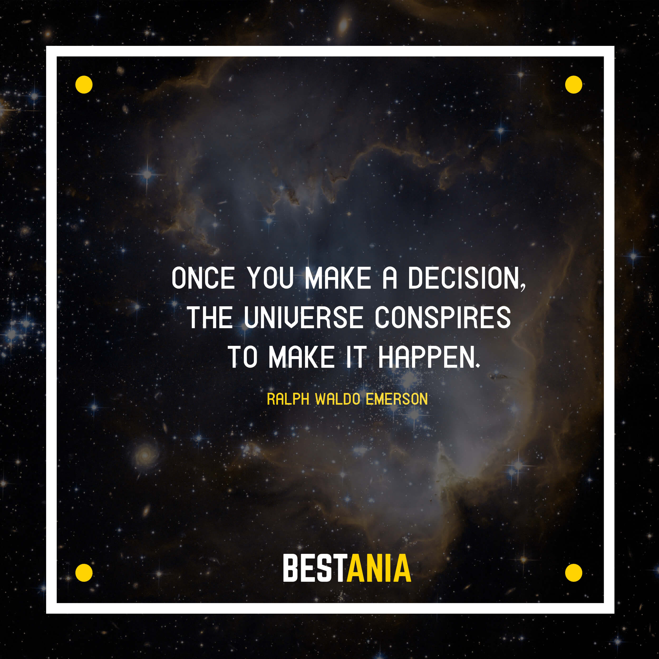 """ONCE YOU MAKE A DECISION, THE UNIVERSE CONSPIRES TO MAKE IT HAPPEN."" RALPH WALDO EMERSON"