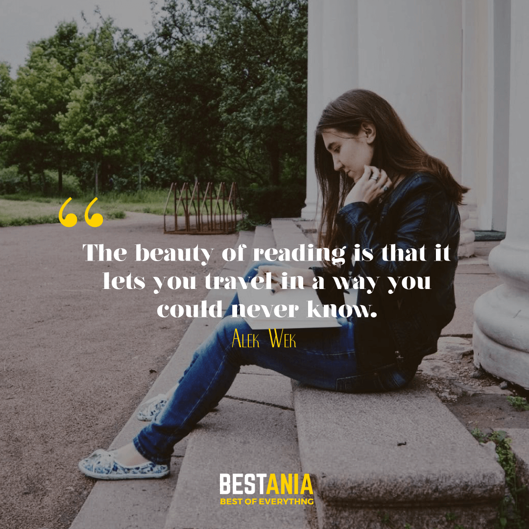 """THE BEAUTY OF READING IS THAT IT LETS YOU TRAVEL IN A WAY YOU COULD NEVER KNOW."" ALEK WEK"
