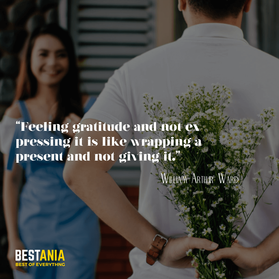 """Feeling gratitude and not expressing it is like wrapping a present and not giving it."" —William Arthur Ward"