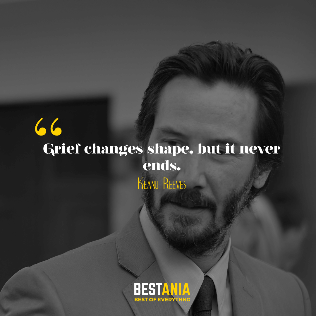 Grief changes shape, but it never ends. Keanu Reeves