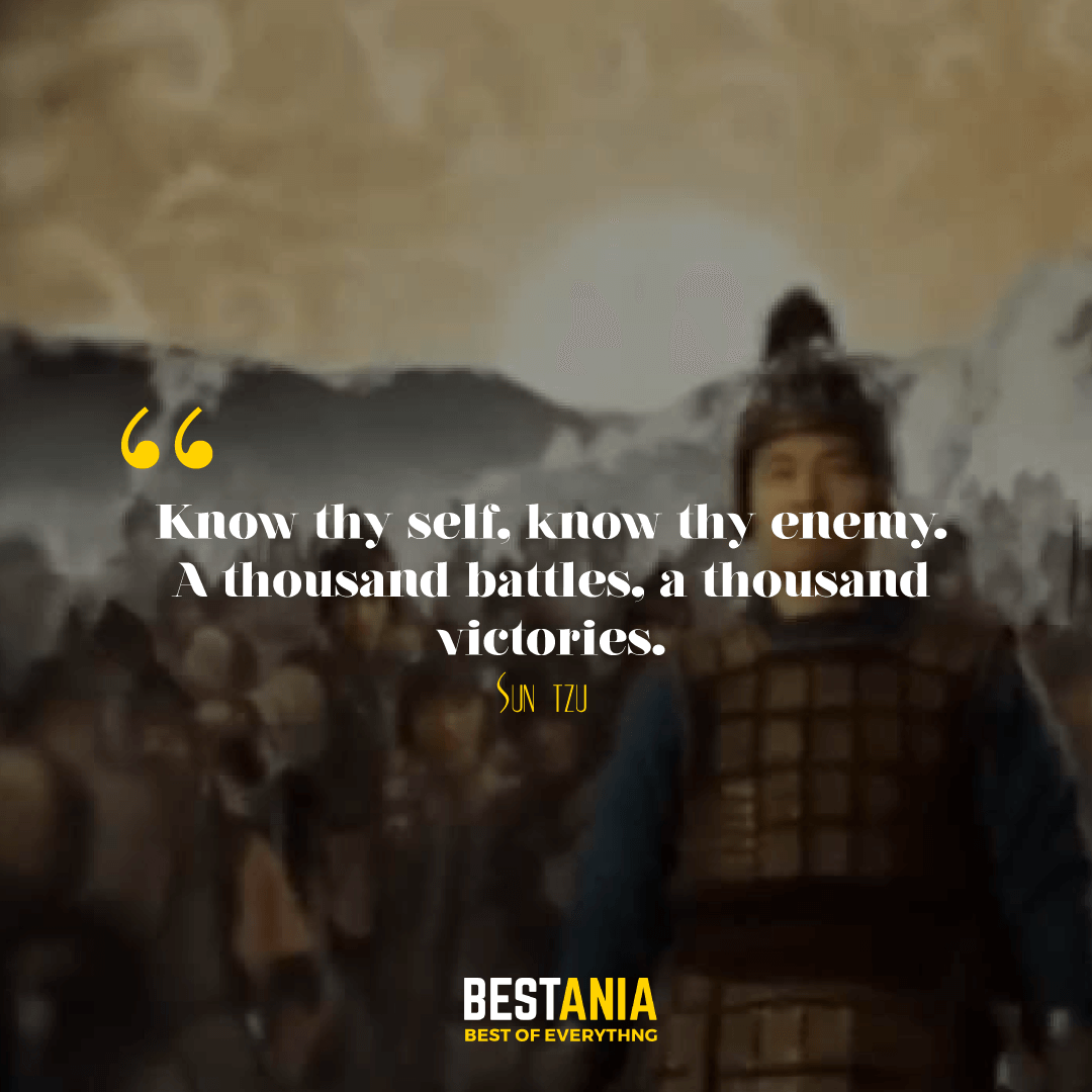 Know thy self, know thy enemy. A thousand battles, a thousand victories. Sun Tzu