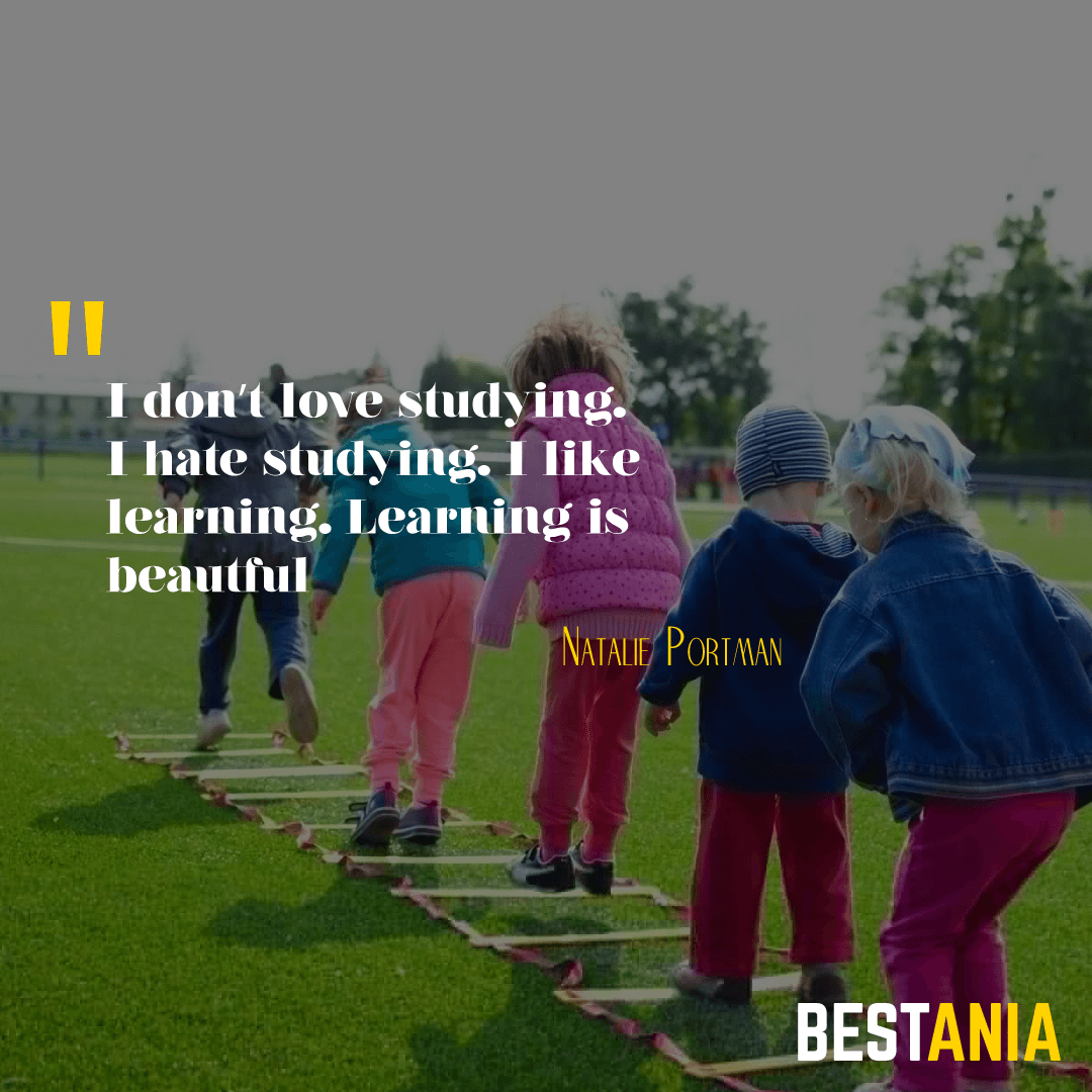 """I don't love studying. I hate studying. I like learning. Learning is beautiful."" – Natalie Portman"