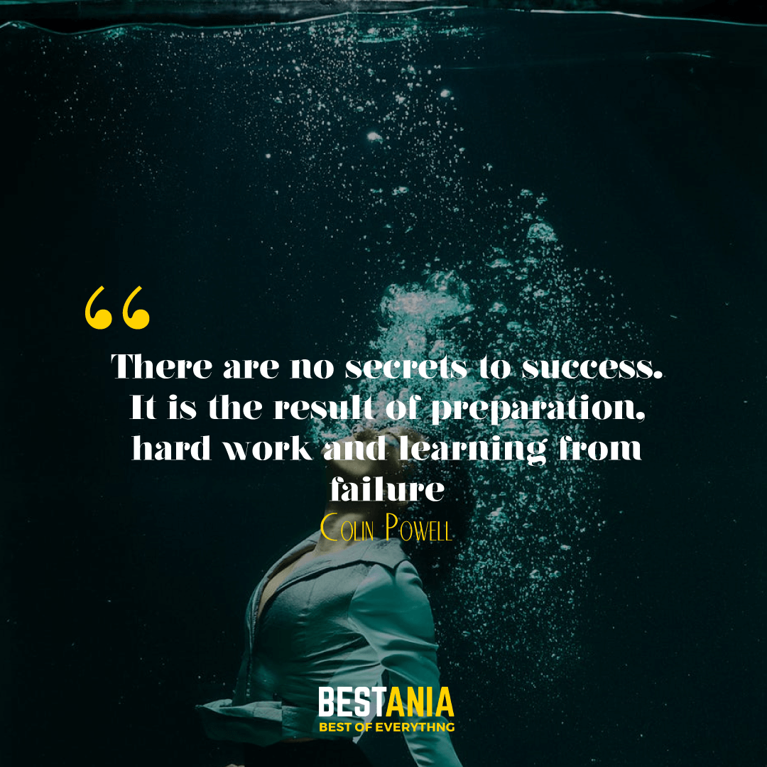 """There are no secrets to success. It is the result of preparation, hard work and learning from failure."" – Colin Powell…………….."