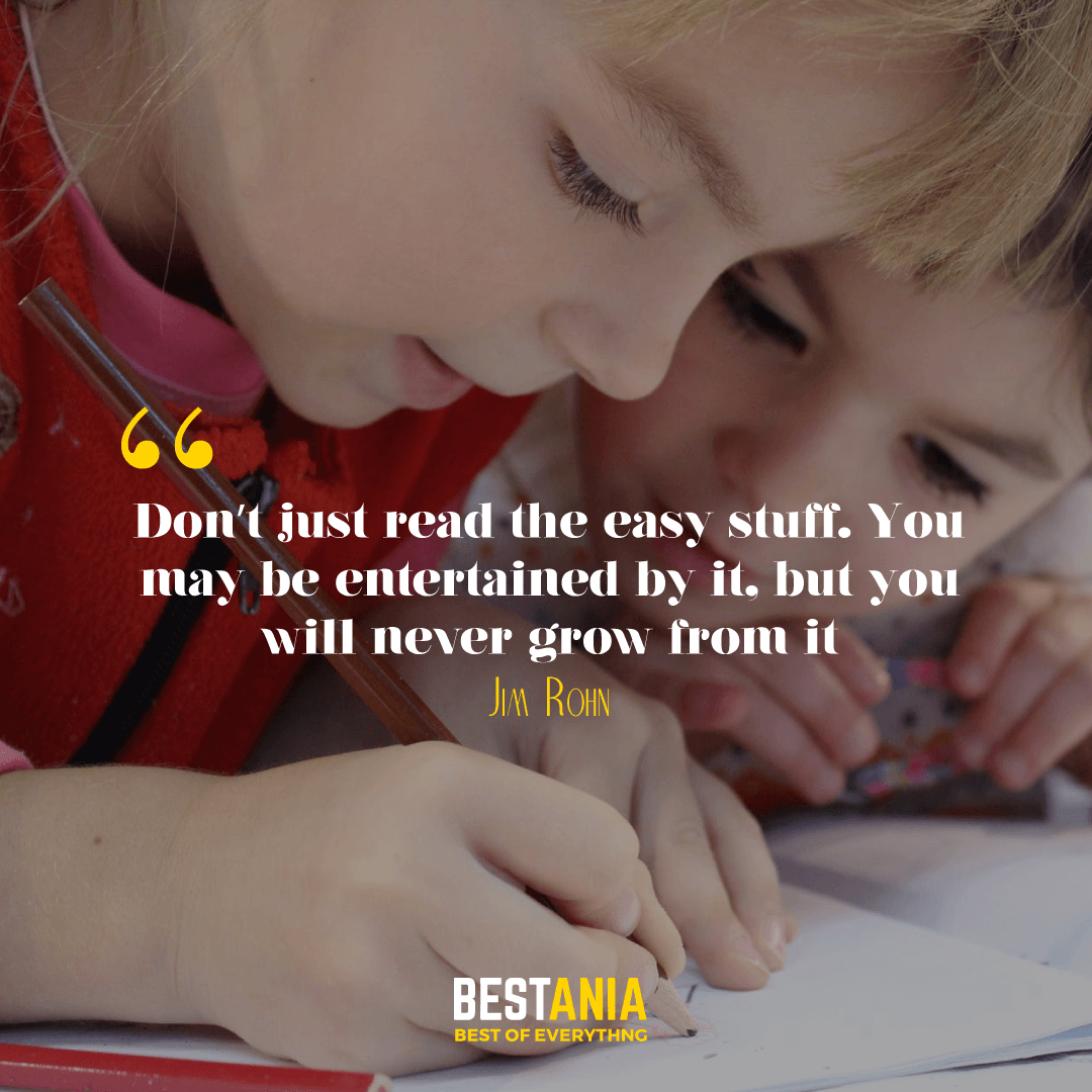 """Don't just read the easy stuff. You may be entertained by it, but you will never grow from it."" – Jim Rohn"