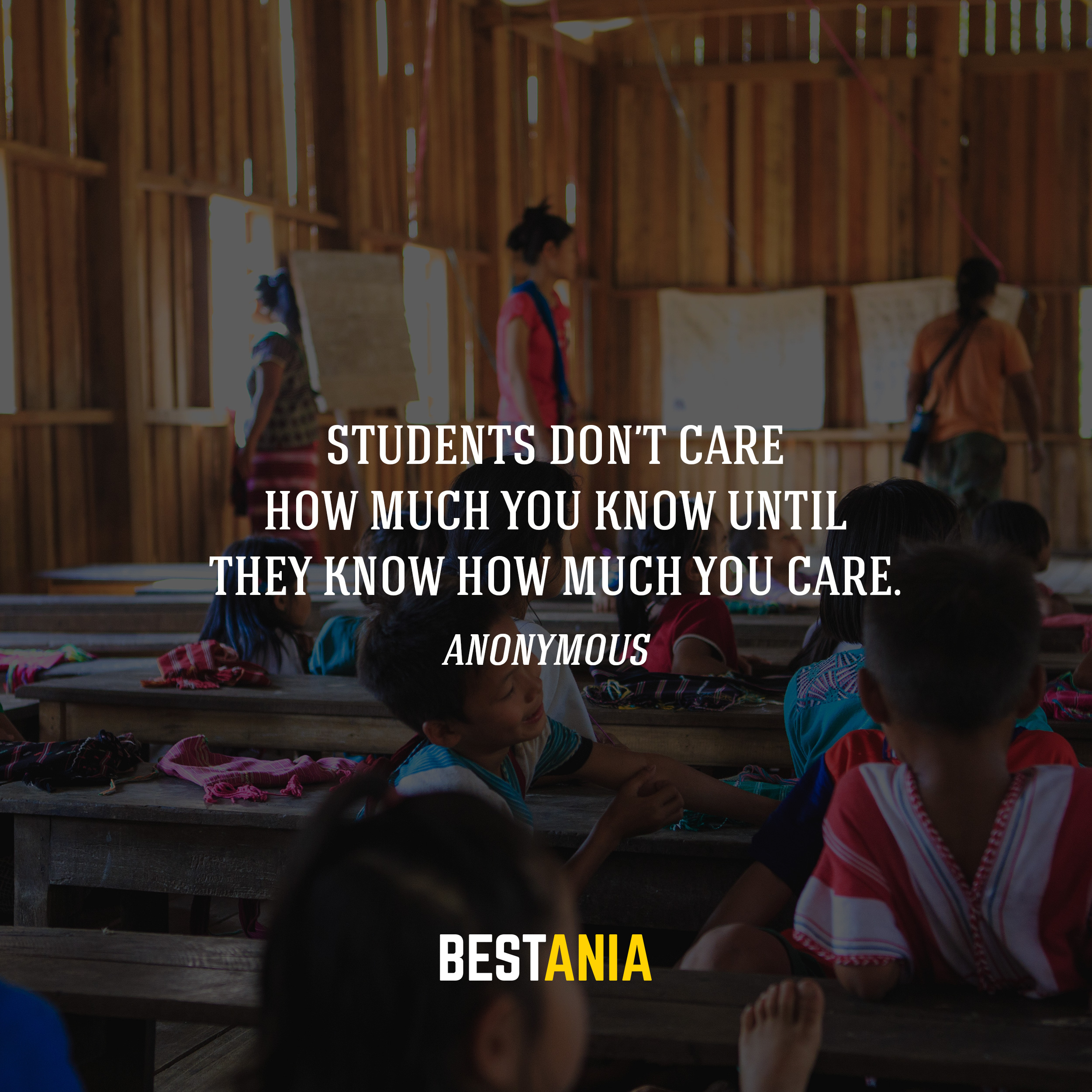 Students don't care how much you know until they know how much you care. Anonymous