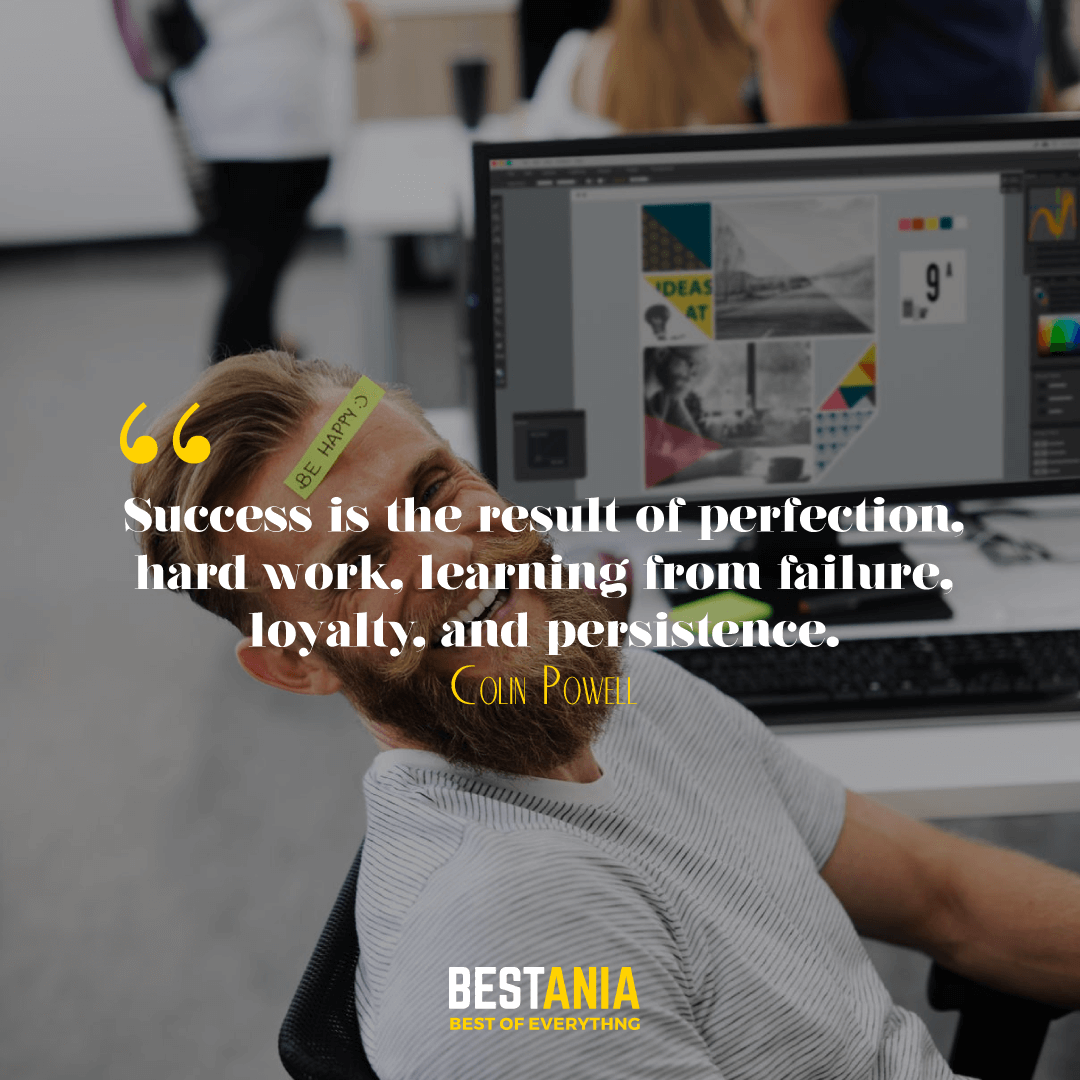 Success is the result of perfection, hard work, learning from failure, loyalty, and persistence. Colin Powell