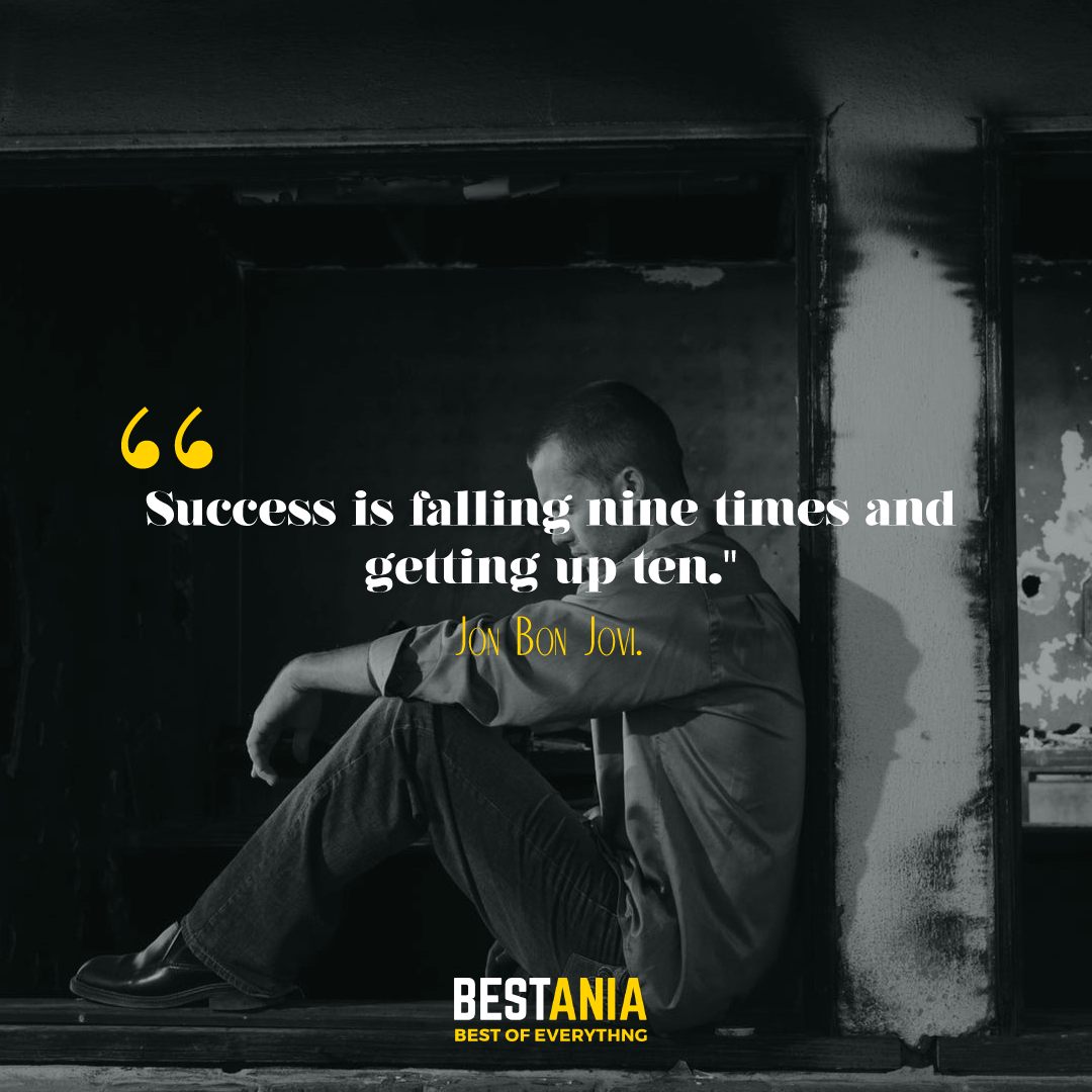 """Success is falling nine times and getting up ten."" Jon Bon Jovi."