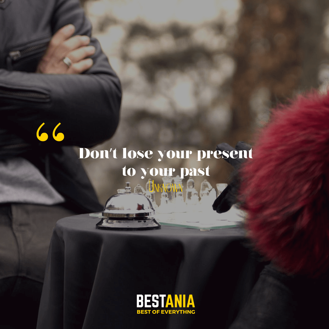 """Don't lose your present to your past."" Unknown."