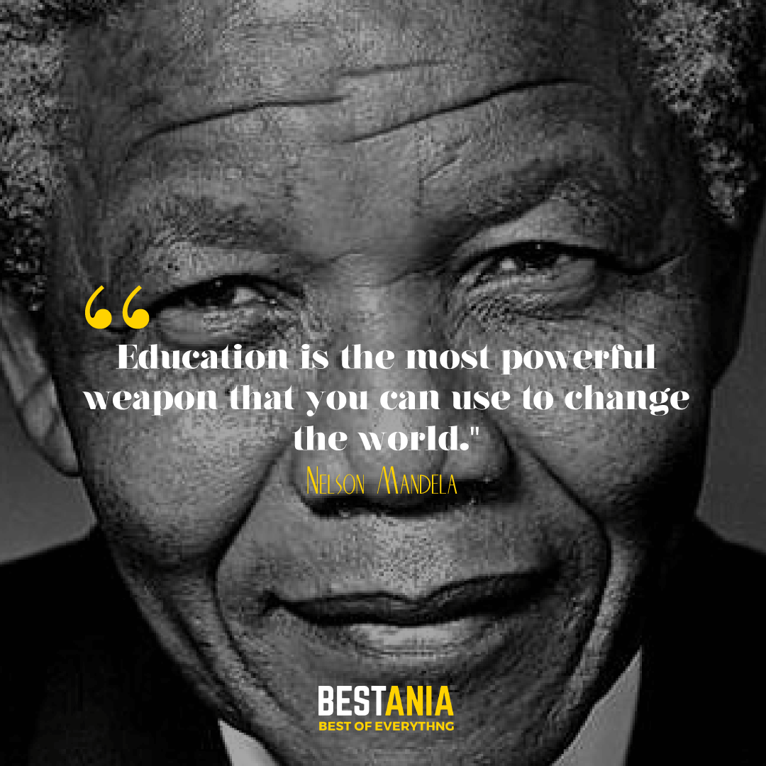 """Education is the most powerful weapon that you can use to change the world."" Nelson Mandela."